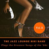 The Jazz Lounge Niki Band Plays the Greatest Songs of The '80s by The Jazz Lounge Niki Band