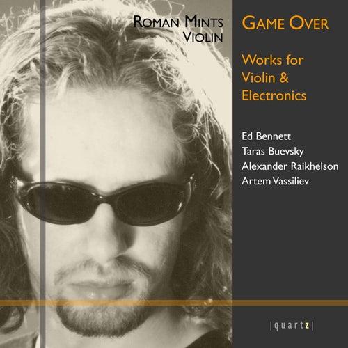 Bennett, Buevsky, Raikhelson & Vassiliev: Works for Violin & Electronics by Roman Mints