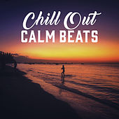 Chill Out Calm Beats – Summer Sun, Easy Listening, Chill Out Songs to Relax, Rest a Bit by Chillout Lounge