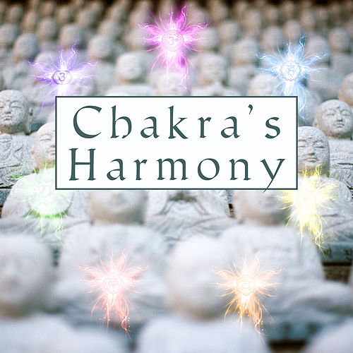Chakra's Harmony – New Age 2017, Music for Yoga Meditation, Healing Zen Sensation, Buddhist Meditation by Chakra's Dream