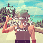 Summer Chill Out Beats – Easy Listening, Summer Songs, Chilled Melodies, Chill Out 2017 by Chillout Lounge