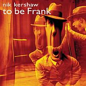 Play & Download To Be Frank by Nik Kershaw | Napster