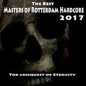 The Best Masters of Rotterdam Hardcore 2017 (The Conquest of Eternity) by Various Artists