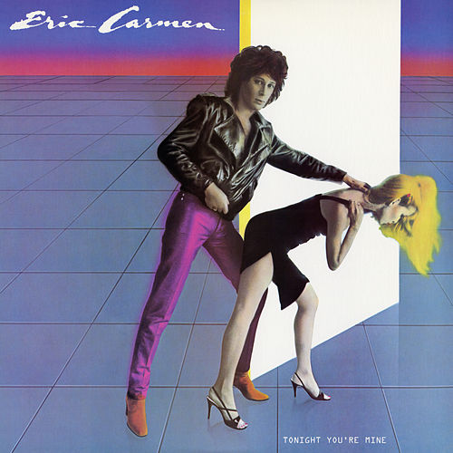 Tonight You're Mine by Eric Carmen