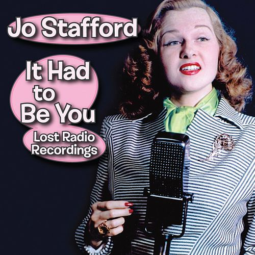 It Had to Be You: Lost Radio Recordings by Jo Stafford