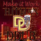 Make it Work by The Hitman DDub