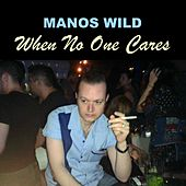 When No One Cares by Manos Wild