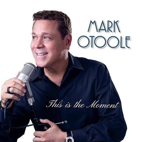 This Is the Moment by Mark OToole