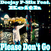 Please Don't Go (feat. Keith) by Deejay P-Mix
