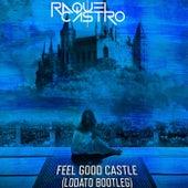 Feel Good Castle (Lodato Bootleg) von Raquel Castro