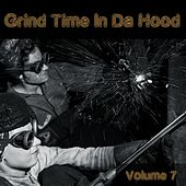 Grind Time in Da Hood, Vol. 7 by Various Artists