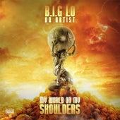 My World on My Shoulders by B.I.G Lo da Artist