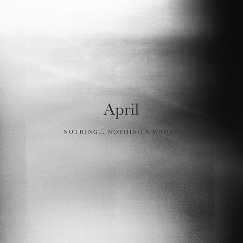 Nothing... Nothing's Wrong by April