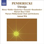Play & Download PENDERECKI, K.: Utrenja (Warsaw Philharmonic, Wit) by Piotr Kusiewicz | Napster