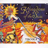 Kingdom Of The Sun by Troika
