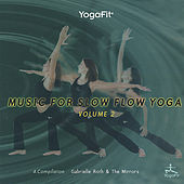 Play & Download Yogafit: Music For Slow Flow Yoga Vol. 2 by Gabrielle Roth & The Mirrors | Napster