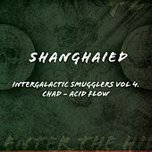 Intergalactic Smugglers, Vol. 4. Shanghaied Records by Chad