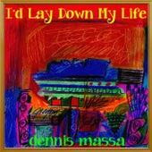 I'd Lay Down My Life by Dennis Massa
