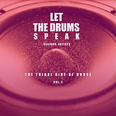 Let The Drums Speak, Vol. 2 (The Tribal Side Of House) by Various Artists