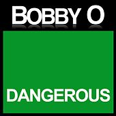 Dangerous by Bobby O