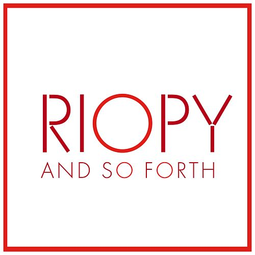 And So Forth by Riopy