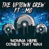 Momma Here Comes That Man by The Uptown Crew
