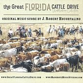 The Great Florida Cattle Drive: Unbroken Circles by J. Robert
