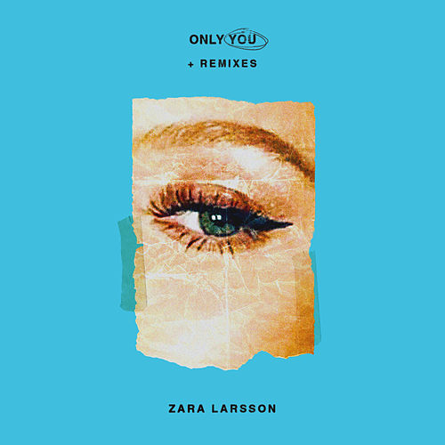 "Zara Larsson: ""Only You + Remixes"""