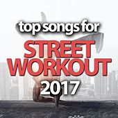 Top Songs For Street Workout 2017 by Various Artists