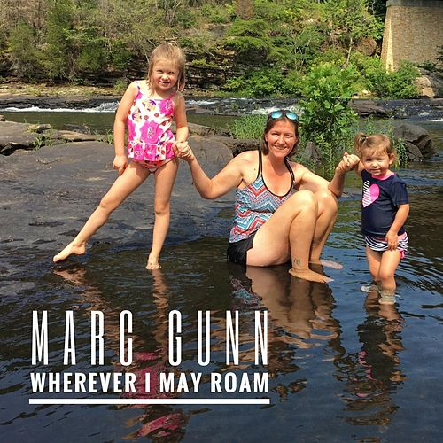 Wherever I May Roam by Marc Gunn