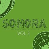 Sonora: Ciclo Internacional de Compositoras, Vol. 3 by Various Artists