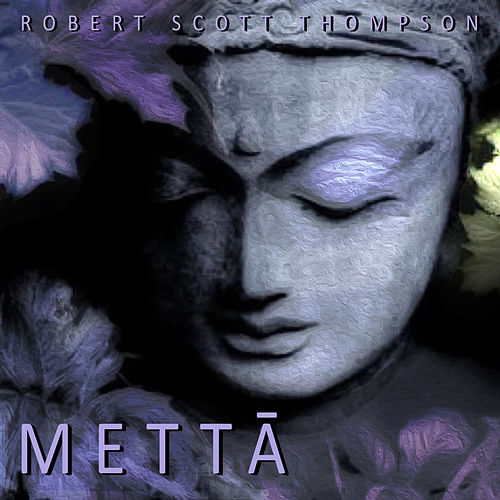 Mettā by Robert Scott Thompson