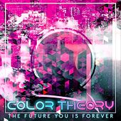 The Future You Is Forever by Color Theory