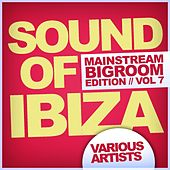 Sound Of Ibiza, Vol. 7: Mainstream Bigroom Edition - EP by Various Artists