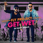 Get Wet (DJ Dany Remix) by Fly Project