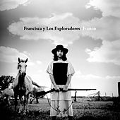 Franco (Bonus Track Version) by Francisca Y Los Exploradores