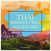 Thai Massage Chill - Nuad Phaen Boran, Vol. 2 (Chill Out & Electronica For Spa, Wellness, Masssage and Meditation) by Various Artists