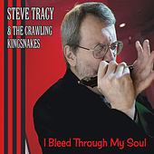 I Bleed Through My Soul by Steve Tracy and the Crawling Kingsnakes