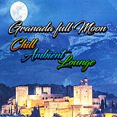 Granada Full Moon, Chill, Ambient, Lounge by Various Artists