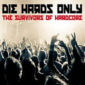 Die Hards Only! the Survivors of Hardcore by Various Artists