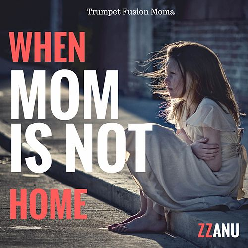 When Mom Is Not Home (Trumpet Fusion Moma) by ZZanu