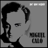 Pa' Que Seguir by Miguel Caló
