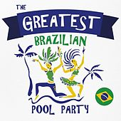 The Greatest Brazilian Pool Party by Various Artists