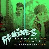 Siempre Tú (feat. Alexandra Stan) (Remixes) by Axel Muñiz