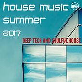 House Music Summer 2017 (Deep Tech and Soulful House) by Various Artists
