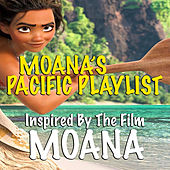 Moana's Pacific Playlist: Inspired By The Film 'Moana' von Various Artists