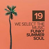 We Select The Music, Vol.19: Funky Summer Soul - EP by Various Artists
