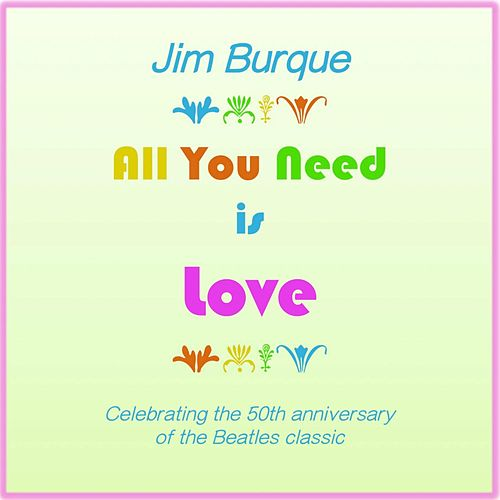 All You Need Is Love by Jim Burque