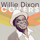 Willie Dixon Covers by Various Artists