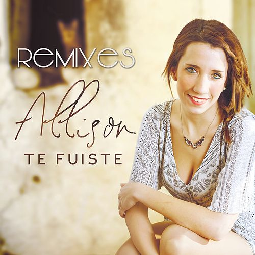 Te Fuiste (The Remixes) de Allison
